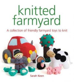 Knitted Farmyard: A Collection of Friendly Farmyard Toys to Knit