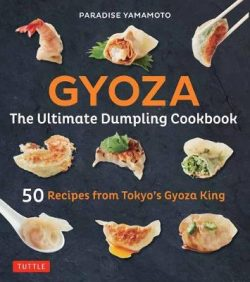 Gyoza: The Ultimate Dumpling Cookbook: 50 Recipes from Tokyo's Gyoza King –Pot Stickers, Dumplings, Spring Rolls and More!