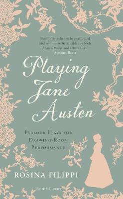 Playing Jane Austen: Parlour Plays for Drawing-Room Performance