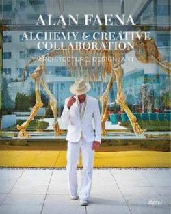 Alan Faena: Alchemy and Creative Collaboration: Architecture, Design, Art