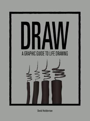 Draw: A Graphic Guide to Life Drawing