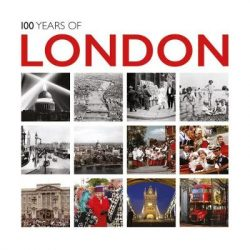 100 Years of London: Twentieth Century in Pictures