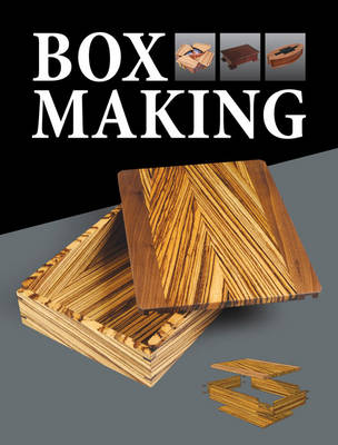 Box Making: 25 Projects for Storage and Display