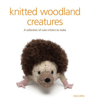 Knitted woodland creatures: A Collection of Cute Critters to Make