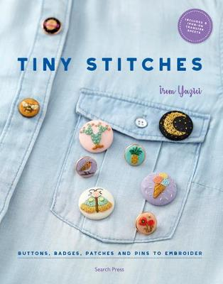Tiny Stitches: Buttons, Badges, Patches and Pins to Embroider