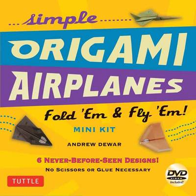Simple Origami Airplanes Mini Kit: Fold `Em & Fly `Em!