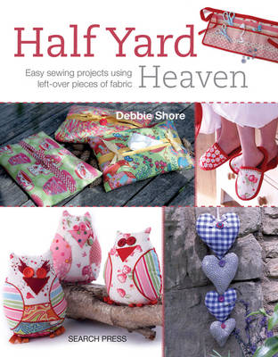Half Yard (TM) Heaven: Easy Sewing Projects Using Leftover Pieces of Fabric