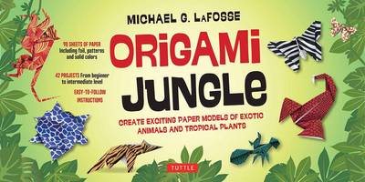 Origami Jungle: Create Exciting Paper Models of Exotics Animals and Tropical Plants