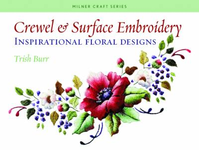Crewel & Surface Embroidery: Inspirational Floral Designs