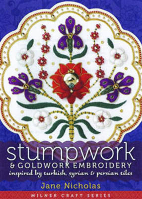 Stumpwork & Goldwork Embroidery: Inspired by Turkish, Syrian & Persian Tiles