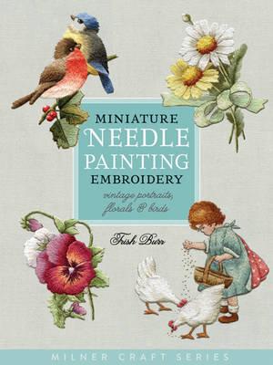 Miniature Needle Painting Embroidery: Vintage Portraits, Florals & Birds
