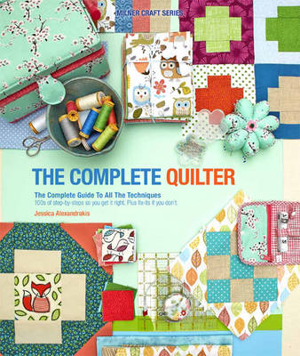 The Complete Quilter: The Complete Guide to All The Techniques