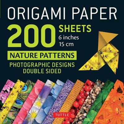 Origami Paper 200 Sheets Nature Patterns 6″ (15 CM): Photographic Designs from Nature (12 Designs; 8-Page Booklet)