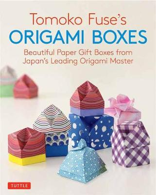 Tomoko Fuse's Origami Boxes: Beautiful Paper Gift Boxes from Japan's Leading Origami Master: 30 Projects