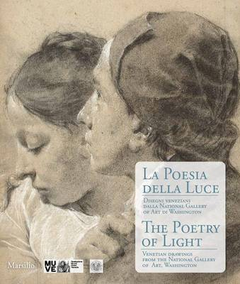 The Poetry of Light: Venetian Drawings from the National Gallery of Art of Washington: Tiepolo, Canaletto, Sargent, Whistler