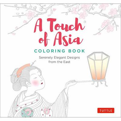 A Touch of Asia Coloring Book: Serenely Elegant Designs from the East