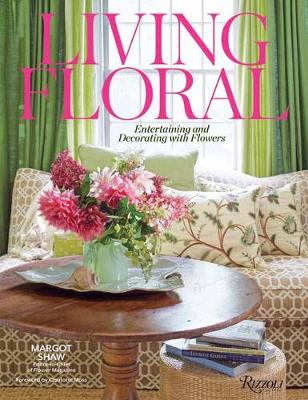 Living Floral: Entertaining and Decorating with Flowers