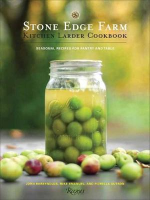 Stone Edge Farm Kitchen Larder Cookbook: Seasonal Recipes for Pantry and Table