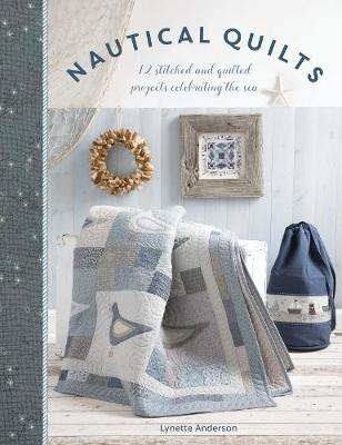 Nautical Quilts: 12 stitched and quilted projects celebrating the sea