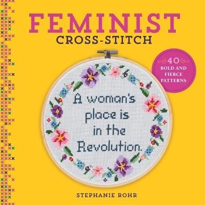 Feminist Cross-Stitch: 40 Bold and Fierce Patterns