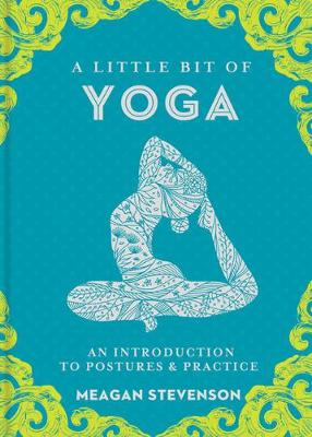 A Little Bit of Yoga: An Introduction to Postures and Practice