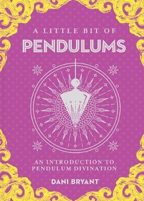 Little Bit of Pendulums, A: An Introduction to Pendulum Divination