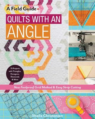 A Field Guide – Quilts with an Angle: New Foolproof Grid Method & Easy Strip Cutting
