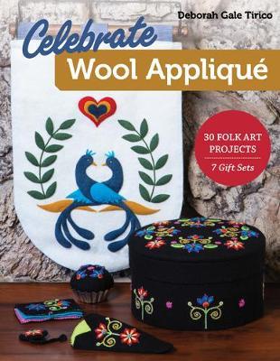 Celebrate Wool Applique: 30 Folk Art Projects; 7 Gift Sets