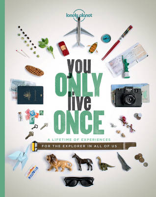 You Only Live Once: A Lifetime of Experiences for the Explorer in all of us