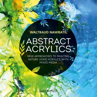 Abstract Acrylics: New Approaches to Painting Nature Using Acrylics with Mixed Media