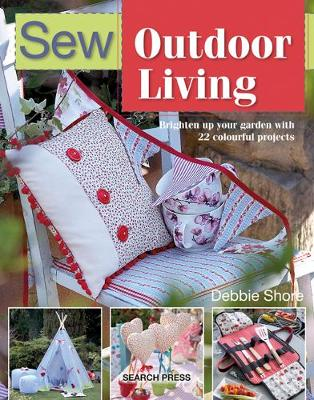 Sew Outdoor Living: Brighten Up Your Garden with 22 Colourful Projects