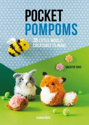 Pocket Pompoms: 35 Little Woolly Creatures to Make