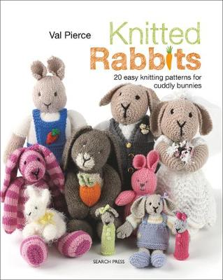 Knitted Rabbits: 20 Easy Knitting Patterns for Cuddly Bunnies