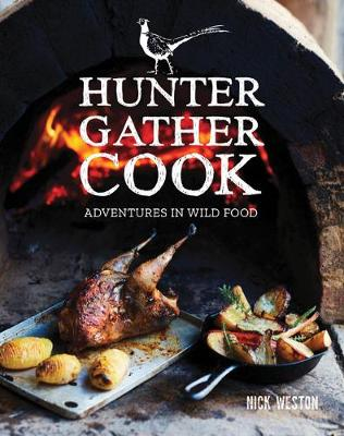 Hunter Gather Cook: Adventures in Wild Food