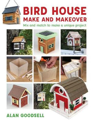 Bird House Make and Makeover: Mix and Match to Make a Unique Project