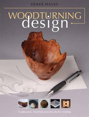 Woodturning Design: Turning Inspiration into Form