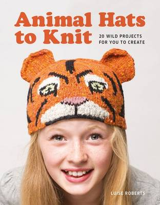 Animal Hats to Knit: 20 Wild Projects for You to Create!