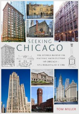 Seeking Chicago: The Stories Behind the Architecture of the Windy City – One Building at a Time