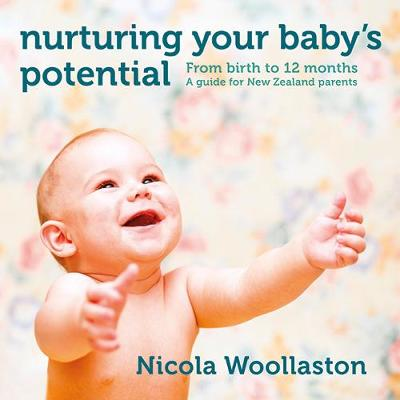 Nurturing Your Baby's Potential: From birth to 12 months: A guide for New Zealand parents