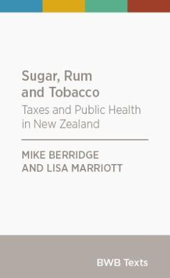 Sugar, Rum and Tobacco: Taxes and Public Health in New Zealand: 2017
