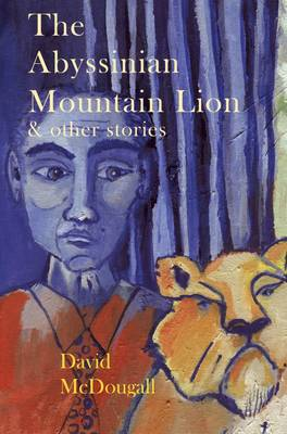 The Abyssinian Mountain Lion & Other Stories