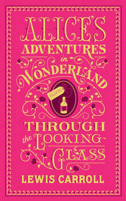 Alice's Adventures in Wonderland and Through the Looking-Glass: (Barnes & Noble Collectible Classics: Flexi Edition)