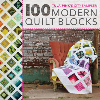 100 Modern Quilt Blocks: Tula Pink's City Sampler