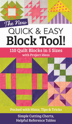 The New Quick and Easy Block Tool: 110 Quilt Blocks in 5 Sizes with Project Ideas