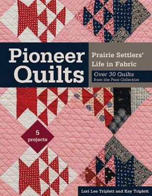 Pioneer Quilts: Prairie Settlers' Life in Fabric – Over 30 Quilts from the Poos Collection