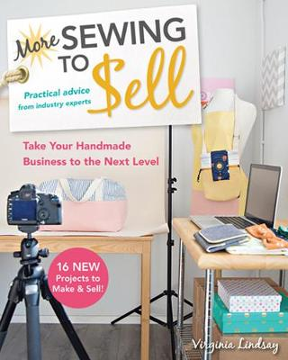 More Sewing to Sell: Take Your Handmade Business to the Next Level: 16 New Projects to Make & Sell!
