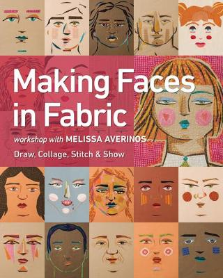 Making Faces in Fabric: Workshop with Melissa Averinos – Draw, Collage, Stitch & Show