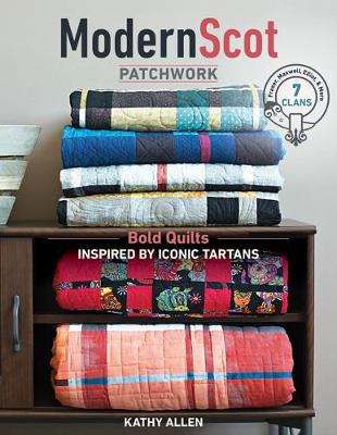 Modern Scot Patchwork: Bold Quilts Inspired by Iconic Tartans