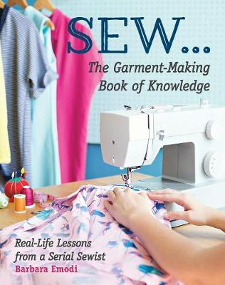 SEW … The Garment-Making Book of Knowledge: Real-Life Lessons from a Serial Sewist