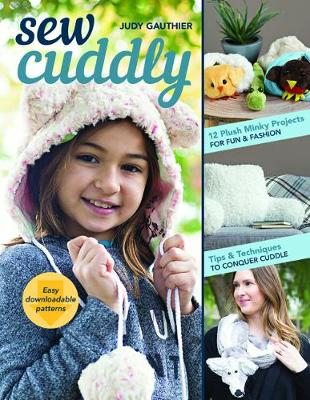 Sew Cuddly: 12 Plush Minky Projects for Fun & Fashion – Tips & Techniques to Conquer Cuddle